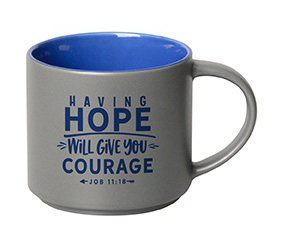 Mug- Stacking Having Hope Will Give You Courage