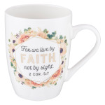 Mug-For we live by Faith and not by Sight